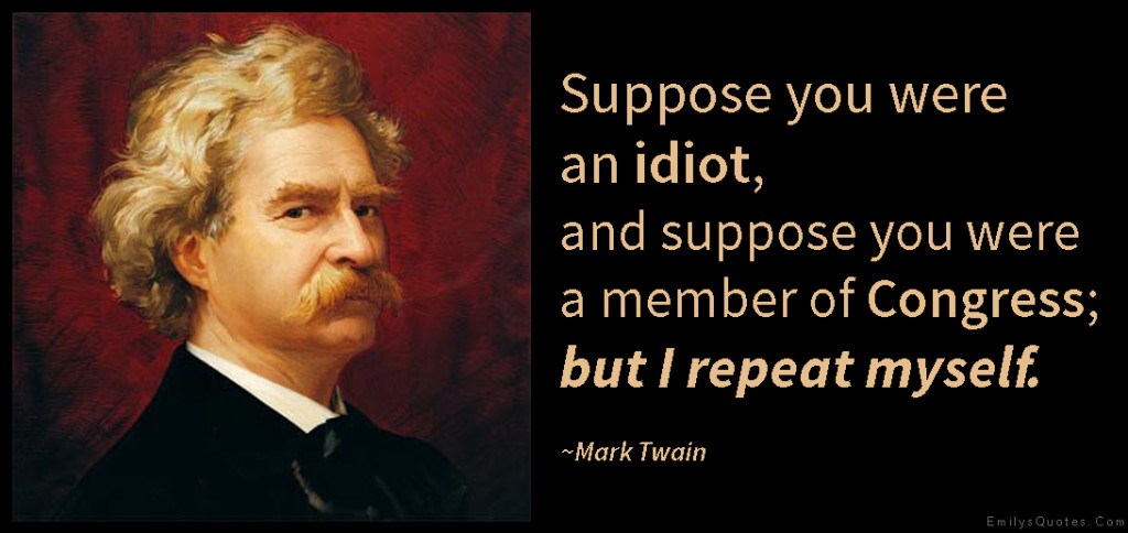 EmilysQuotes.Com-idiot-member-congress-repeat-funny-politics-intelligent-Mark-Twain