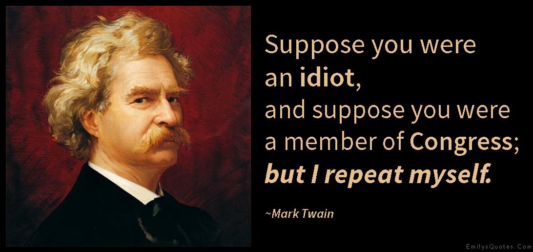 EmilysQuotes.Com-idiot-member-congress-repeat-funny-politics-intelligent-Mark-Twain