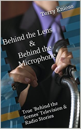 Behind the Lens and Behind the Microphone by Terry Kniess